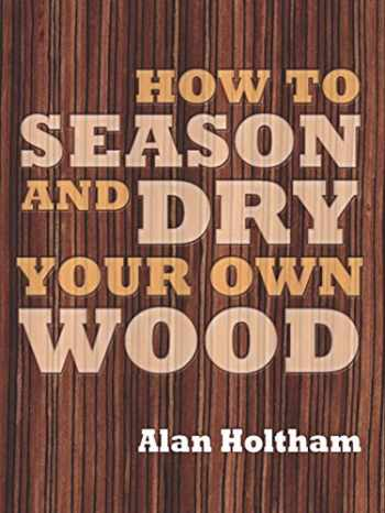 9781861086419-1861086415-How to Season and Dry Your Own Wood