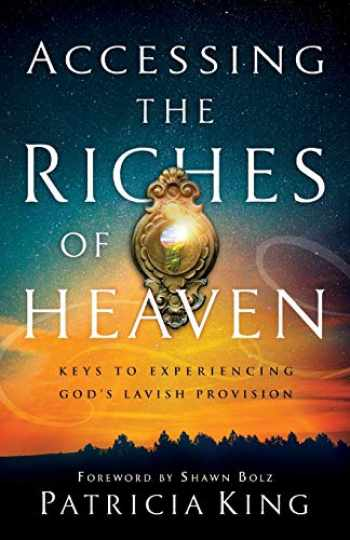 9780800799373-0800799372-Accessing the Riches of Heaven: Keys to Experiencing God's Lavish Provision
