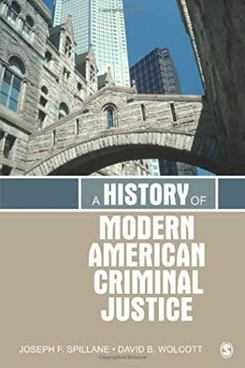 9781412981347-1412981344-A History of Modern American Criminal Justice
