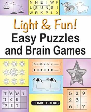 9781988923017-1988923018-Light & Fun! Easy Puzzles and Brain Games: Includes Word Searches, Spot the Odd One Out, Crosswords, Logic Games, Find the Differences, Mazes, Unscramble, Sudoku and Much More