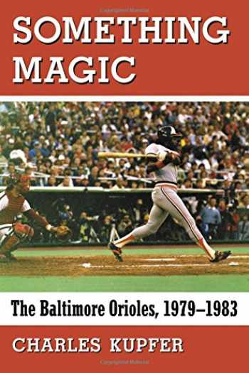 9780786499359-0786499354-Something Magic: The Baltimore Orioles, 1979–-1983