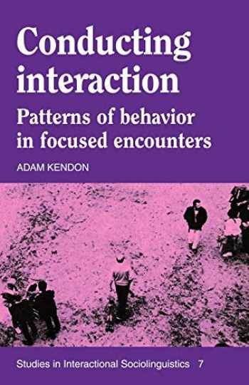 9780521389389-0521389380-Conducting Interaction: Patterns of Behavior in Focused Encounters (Studies in Interactional Sociolinguistics)