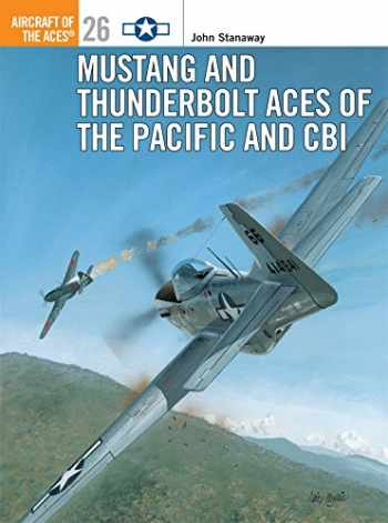 9781855327801-1855327805-Mustang and Thunderbolt Aces of the Pacific and CBI (Osprey Aircraft of the Aces No 26)