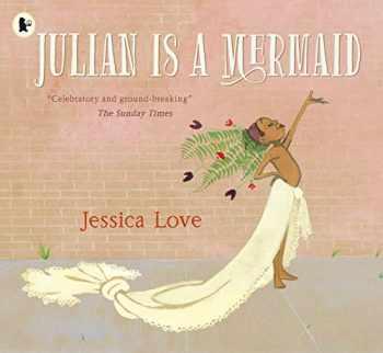 9781406386424-1406386421-Julian Is a Mermaid