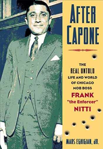 "9781581824544-1581824548-After Capone: The Life and World of Chicago Mob Boss Frank ""The Enforcer"" Nitti"