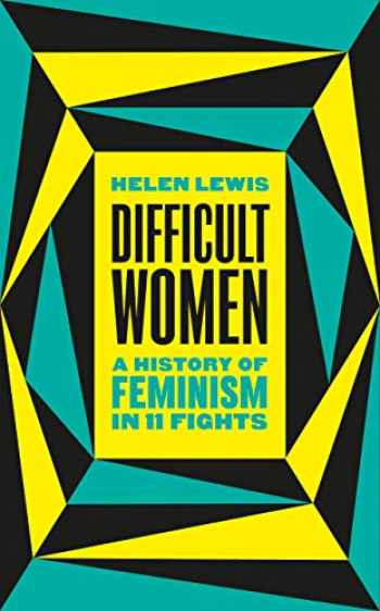 9781787331280-1787331288-Difficult Women: An Imperfect History of Feminism