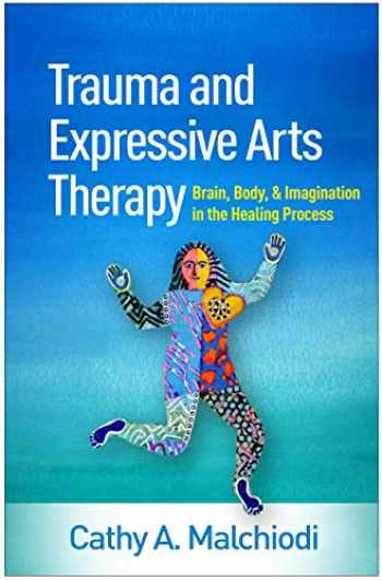 9781462543113-1462543111-Trauma and Expressive Arts Therapy: Brain, Body, and Imagination in the Healing Process