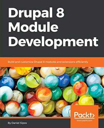 9781782168775-178216877X-Drupal 8 Module Development: Build and customize Drupal 8 modules and extensions efficiently