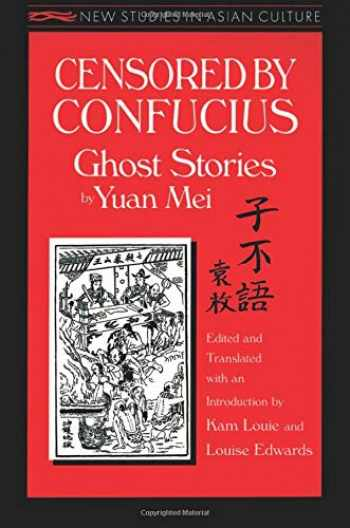 9781563246814-1563246813-Censored by Confucius: Ghost Stories by Yuan Mei: Ghost Stories by Yuan Mei (New Studies in Asian Culture)
