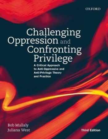 9780199022328-0199022321-Challenging Oppression and Confronting Privilege: A Critical Approach to Anti-Oppressive and Anti-Privilege Theory and Practice