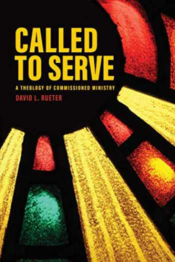 9780758662521-0758662521-Called to Serve: A Theology of Commissioned Ministry