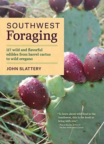 9781604696509-1604696508-Southwest Foraging: 117 Wild and Flavorful Edibles from Barrel Cactus to Wild Oregano (Regional Foraging Series)