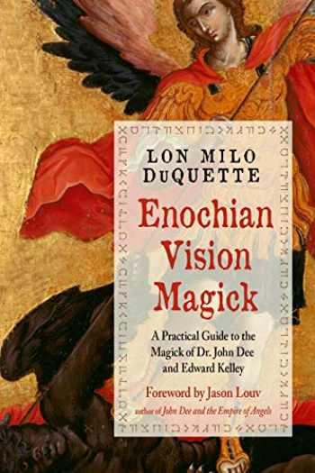 9781578636846-1578636841-Enochian Vision Magick: A Practical Guide to the Magick of Dr. John Dee and Edward Kelley