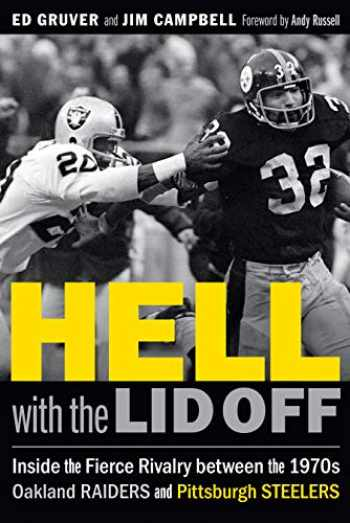 9781496214676-1496214676-Hell with the Lid Off: Inside the Fierce Rivalry between the 1970s Oakland Raiders and Pittsburgh Steelers