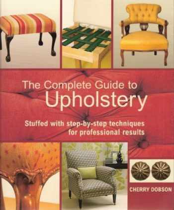 9780312570675-0312570678-The Complete Guide to Upholstery: Stuffed With Step-by-step Techniques for Professional Results