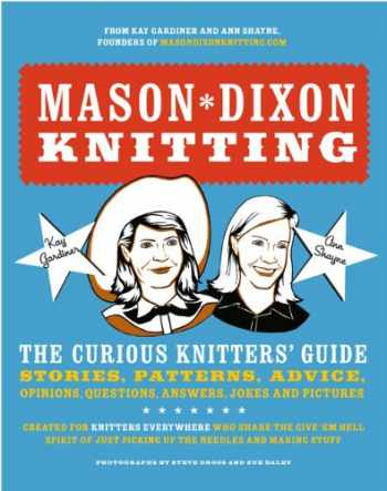 9780307586452-0307586456-Mason-Dixon Knitting: The Curious Knitter's Guide: Stories, Patterns, Advice, Opinions, Questions, Answers, Jokes, and Pictures