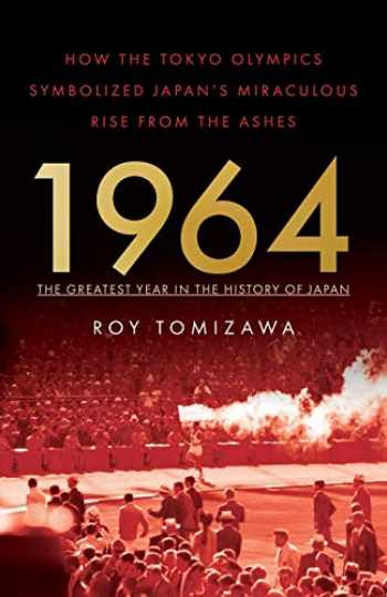 9781544503691-1544503695-1964 – The Greatest Year in the History of Japan: How the Tokyo Olympics Symbolized Japan's Miraculous Rise from the Ashes