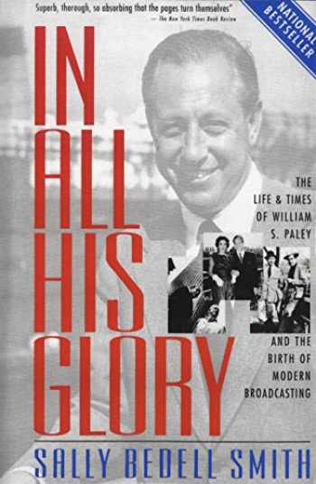 9780812967760-0812967763-In All His Glory: The Life and Times of William S. Paley and the Birth of Modern Broadcasting