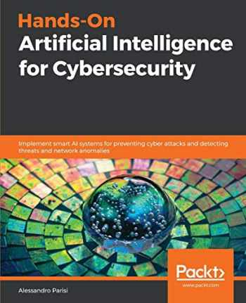 9781789804027-1789804027-Hands-On Artificial Intelligence for Cybersecurity: Implement smart AI systems for preventing cyber attacks and detecting threats and network anomalies