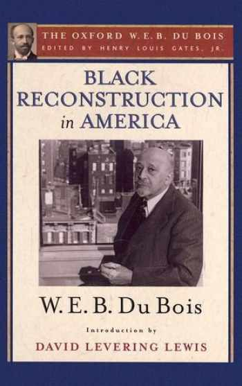9780199385652-0199385653-Black Reconstruction in America (The Oxford W. E. B. Du Bois): An Essay Toward a History of the Part Which Black Folk Played in the Attempt to Reconstruct Democracy in America, 1860-1880