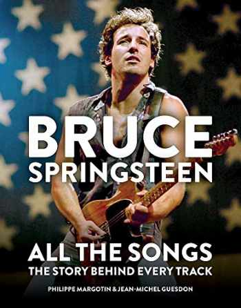 9781784726492-1784726494-Bruce Springsteen: All the Songs: The Story Behind Every Track