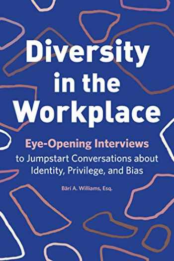 9781641529044-1641529040-Diversity in the Workplace: Eye-Opening Interviews to Jumpstart Conversations about Identity, Privilege, and Bias