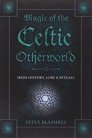9780738706573-0738706574-Magic of the Celtic Otherworld: Irish History, Lore & Rituals (Llewellyn's Celtic Wisdom)
