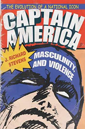 9780815630913-0815630913-Captain America, Masculinity, and Violence: The Evolution of a National Icon (Television and Popular Culture)