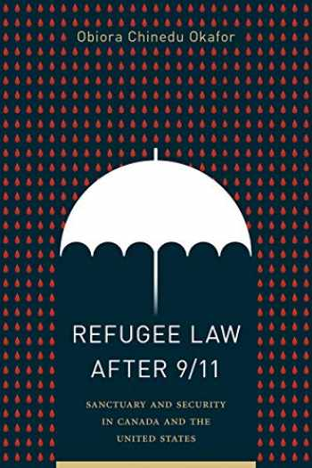 9780774861472-0774861479-Refugee Law after 9/11: Sanctuary and Security in Canada and the United States (Law and Society)