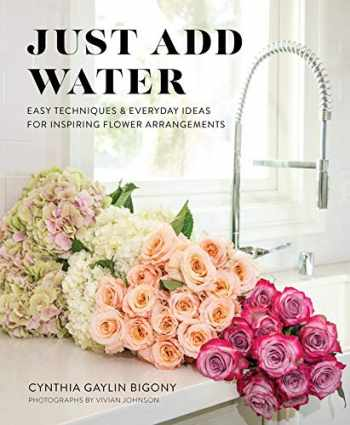 9781513262888-1513262882-Just Add Water: Easy Techniques and Everyday Ideas for Inspiring Flower Arrangements