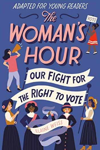 9780593125182-0593125185-The Woman's Hour (Adapted for Young Readers): Our Fight for the Right to Vote