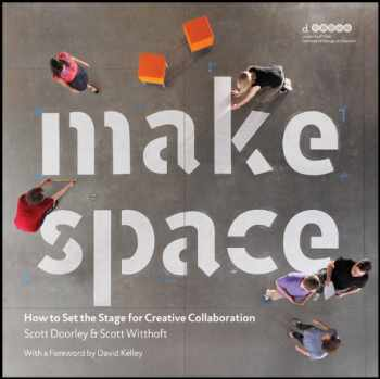 9781118143728-1118143728-Make Space: How to Set the Stage for Creative Collaboration