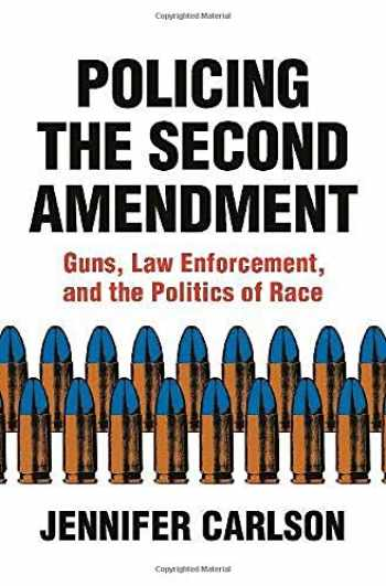 9780691183855-0691183856-Policing the Second Amendment: Guns, Law Enforcement, and the Politics of Race