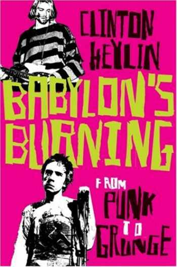 9781841958798-1841958794-Babylon's Burning: From Punk to Grunge