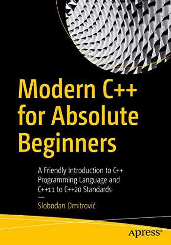 9781484260463-1484260465-Modern C++ for Absolute Beginners: A Friendly Introduction to C++ Programming Language and C++11 to C++20 Standards