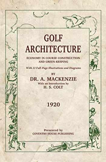 9781733591140-1733591141-Golf Architecture: Economy in Course Construction and Green-Keeping