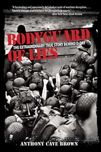 9781599213835-1599213834-Bodyguard of Lies: The Extraordinary True Story Behind D-Day