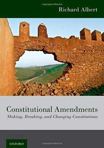 9780190640484-0190640480-Constitutional Amendments: Making, Breaking, and Changing Constitutions