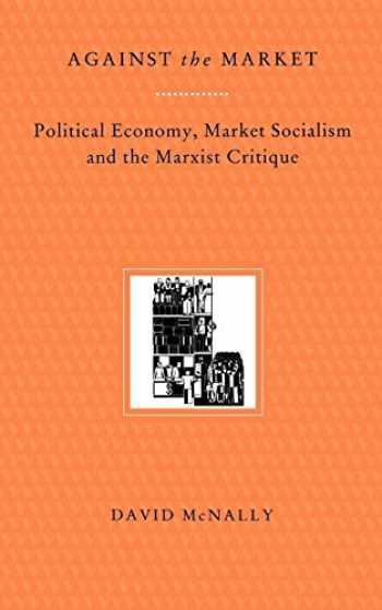 9780860916062-0860916065-Against the Market: Political Economy, Market Socialism and the Marxist Critique