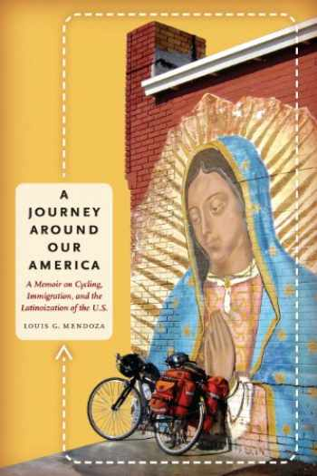 9780292743878-0292743874-A Journey Around Our America: A Memoir on Cycling, Immigration, and the Latinoization of the U.S. (William and Bettye Nowlin Series in Art, History, and Culture of the Western Hemisphere (Paperback))