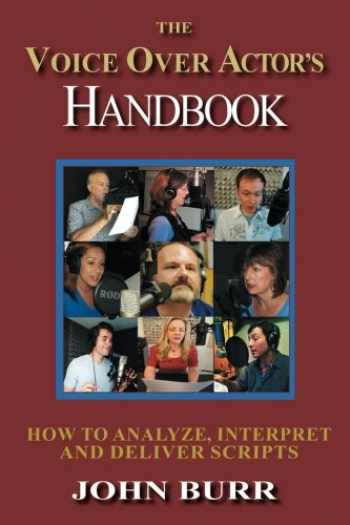9781533083449-1533083444-The Voice Over Actor's Handbook: How to Analyze, Interpret, and Deliver Scripts