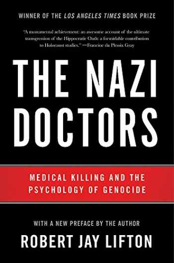9780465093397-0465093396-The Nazi Doctors: Medical Killing and the Psychology of Genocide