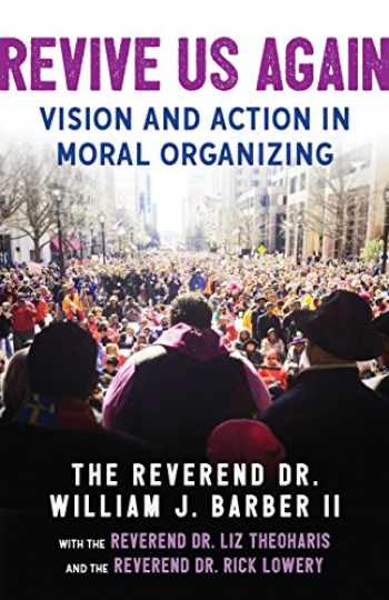9780807025604-0807025607-Revive Us Again: Vision and Action in Moral Organizing