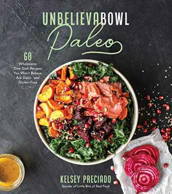 9781645670186-164567018X-Unbelievabowl Paleo: 60 Wholesome One-Dish Recipes You Won't Believe Are Dairy- and Gluten-Free