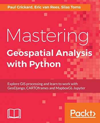 9781788293334-1788293339-Mastering Geospatial Analysis with Python: Explore GIS processing and learn to work with GeoDjango, CARTOframes and MapboxGL-Jupyter