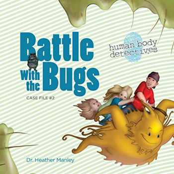 9781463561895-146356189X-Battle with the Bugs: An Imaginative Journey Through the Immune System (Human Body Detectives)