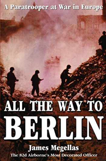 9780891417842-0891417842-All the Way to Berlin: A Paratrooper at War in Europe