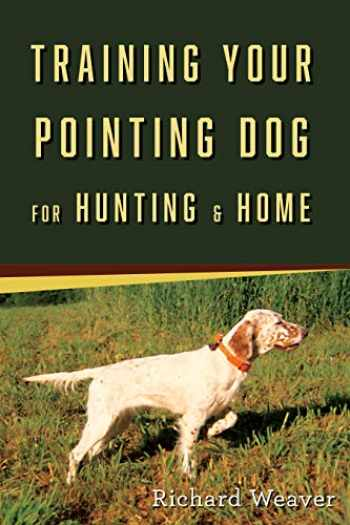 9780811738279-0811738272-Training Your Pointing Dog for Hunting & Home