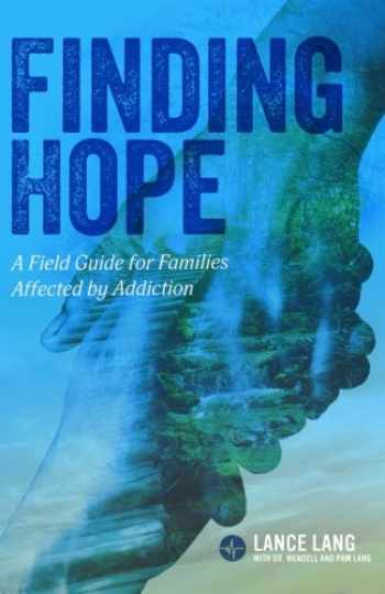 9780990311812-0990311813-Finding Hope: A Field Guide for Families Affected by Addiction