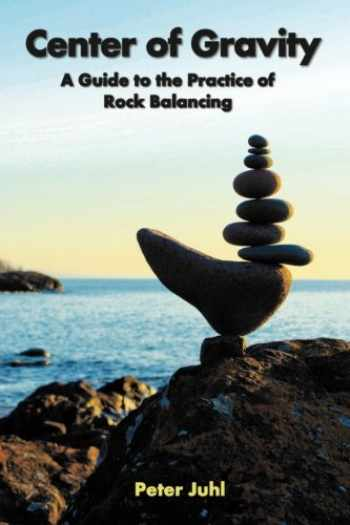 9781482026344-1482026341-Center of Gravity: A Guide to the Practice of Rock Balancing